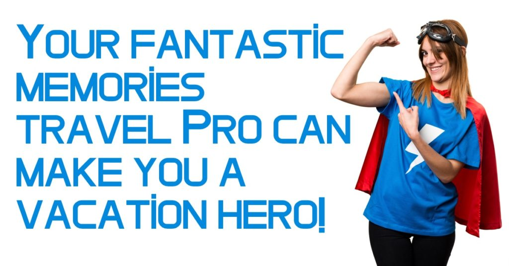 Let a Fantastic Memories travel professional make you a vacation hero!