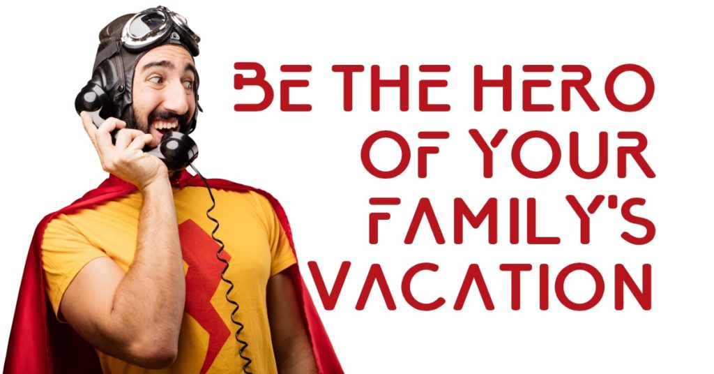 Be the hero of your family's vacation